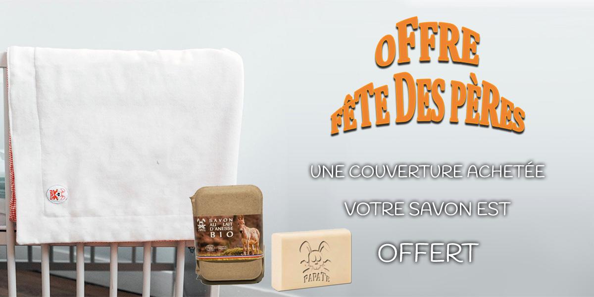 Fête des pères Papate : 1 couverture achetée, 1 savon au lait d'ânesse bio offert