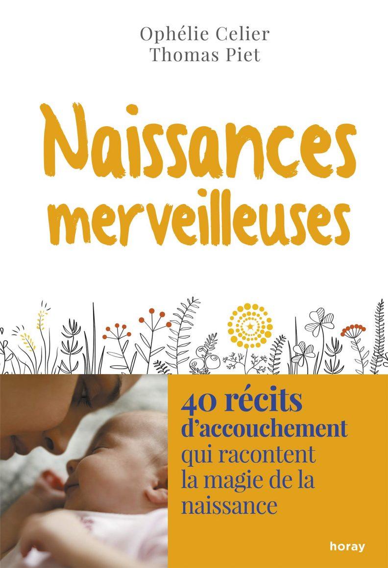 Naissances merveilleuses : 40 récits de naissance pour redécouvrir la beauté de l'accouchement par Thomas Piet et Ophélie Celier